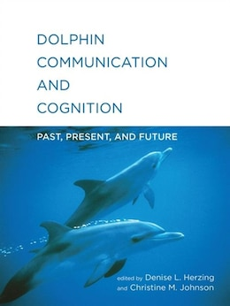 Book Dolphin Communication And Cognition: Past, Present, And Future by Denise L. Herzing