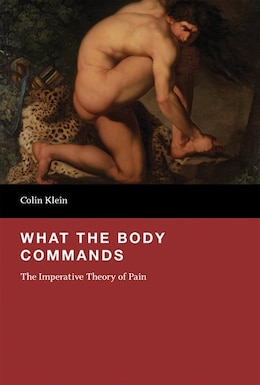Book What The Body Commands: The Imperative Theory Of Pain by Colin Klein