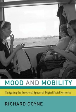 Book Mood And Mobility: Navigating The Emotional Spaces Of Digital Social Networks by Richard Coyne