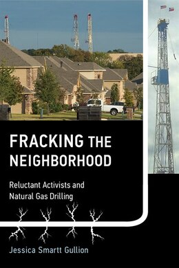 Book Fracking The Neighborhood: Reluctant Activists And Natural Gas Drilling by Jessica Smartt Gullion