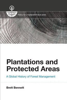 Book Plantations And Protected Areas: A Global History Of Forest Management by Brett M. Bennett