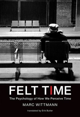 Book Felt Time: The Psychology Of How We Perceive Time by Marc Wittmann