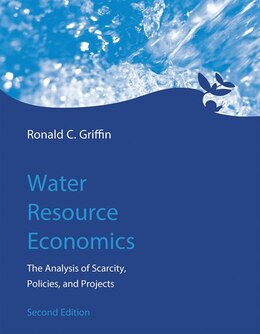 Book Water Resource Economics: The Analysis Of Scarcity, Policies, And Projects by Ronald C. Griffin