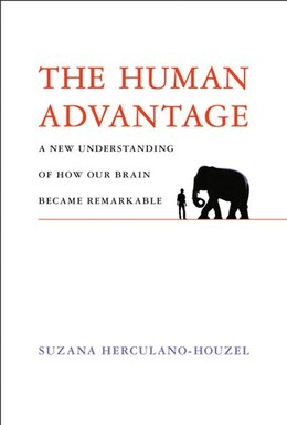 Book The Human Advantage: A New Understanding Of How Our Brain Became Remarkable by Suzana Herculano-houzel
