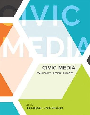 Civic Media: Technology, Design, Practice by Eric Gordon