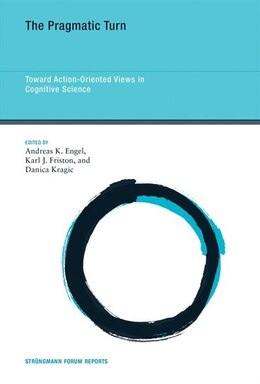 Book The Pragmatic Turn: Toward Action-oriented Views In Cognitive Science by Andreas K. Engel