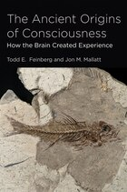 The Ancient Origins Of Consciousness: How The Brain Created Experience