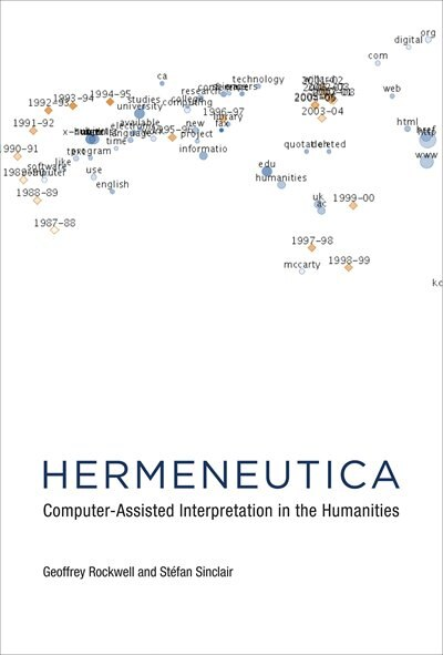 Hermeneutica: Computer-assisted Interpretation In The Humanities by Geoffrey Rockwell
