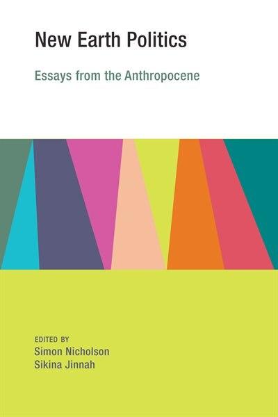 New Earth Politics: Essays From The Anthropocene by Simon Nicholson