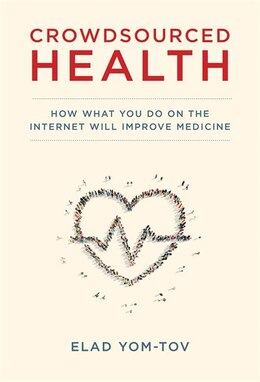 Book Crowdsourced Health: How What You Do On The Internet Will Improve Medicine by Elad Yom-Tov