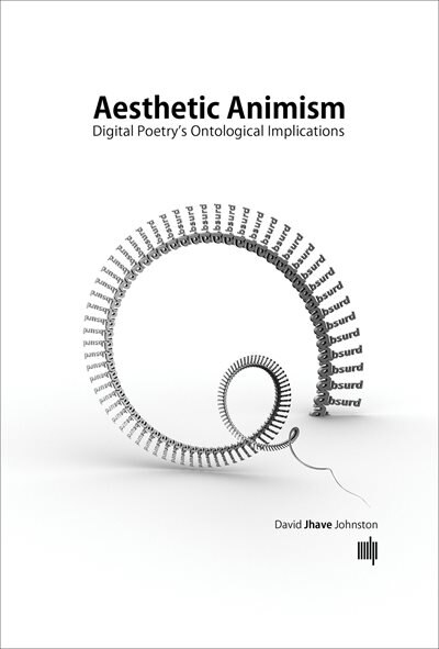 Aesthetic Animism: Digital Poetry's Ontological Implications by David Jhave Johnston