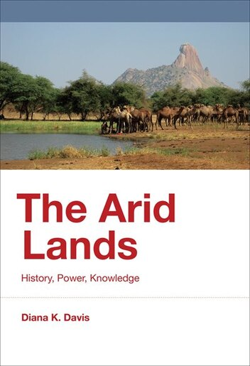 The Arid Lands: History, Power, Knowledge by Diana K. Davis