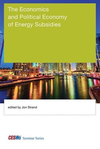 The Economics And Political Economy Of Energy Subsidies by Jon Strand