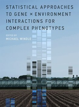 Book Statistical Approaches To Gene X Environment Interactions For Complex Phenotypes by Michael Windle