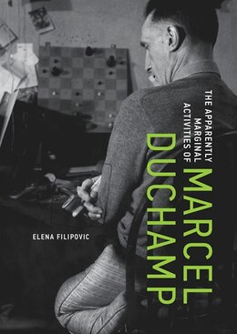 Book The Apparently Marginal Activities Of Marcel Duchamp by Elena Filipovic