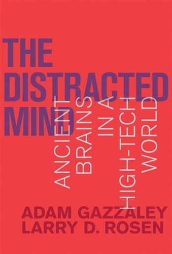 The Distracted Mind: Ancient Brains In A High-tech World by Adam Gazzaley