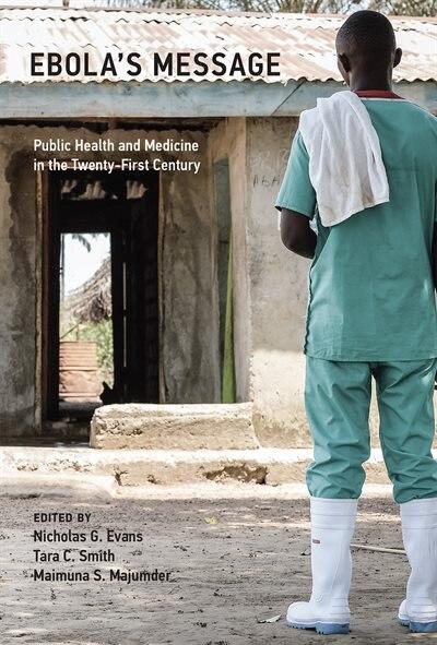 Ebola's Message: Public Health And Medicine In The Twenty-first Century by Nicholas G. Evans