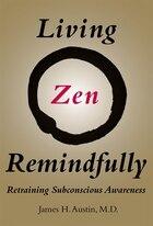 Living Zen Remindfully: Retraining Subconscious Awareness