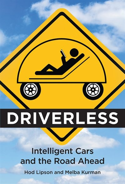 Driverless: Intelligent Cars And The Road Ahead by Hod Lipson