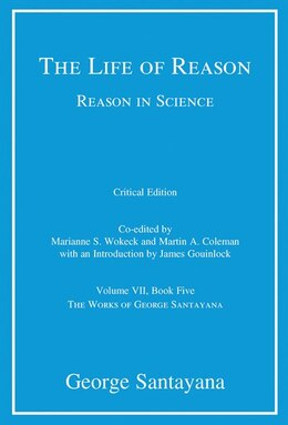 Book The Life Of Reason Or The Phases Of Human Progress: Reason In Science, Volume Vii, Book Five by George Santayana