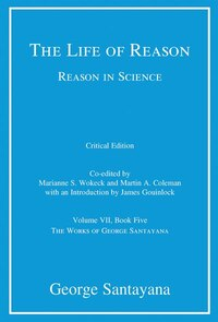 The Life Of Reason Or The Phases Of Human Progress: Reason In Science, Volume Vii, Book Five