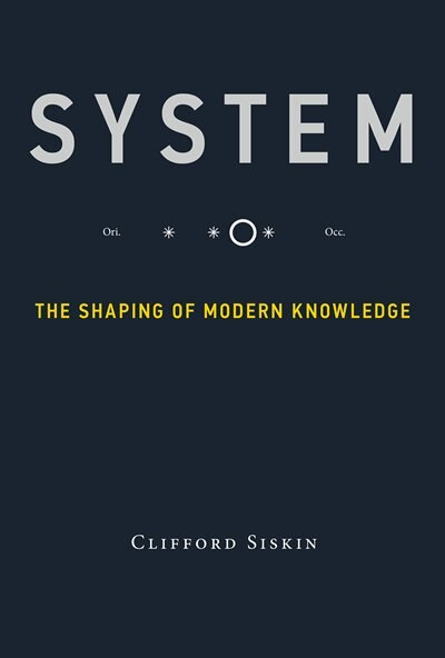 System: The Shaping Of Modern Knowledge by Clifford Siskin