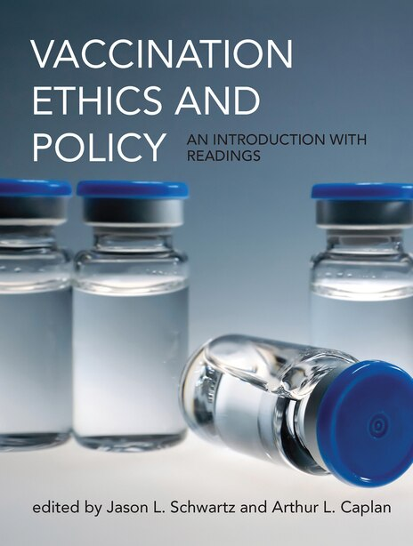Vaccination Ethics And Policy: An Introduction With Readings by Jason L. Schwartz