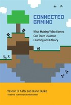 Connected Gaming: What Making Video Games Can Teach Us About Learning And Literacy