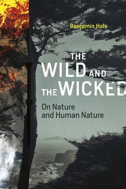 Book The Wild And The Wicked: On Nature And Human Nature by Benjamin Hale