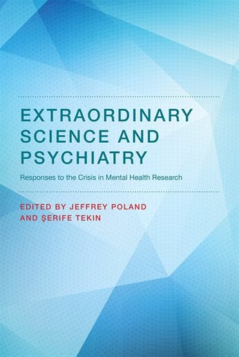 Extraordinary Science And Psychiatry: Responses To The Crisis In Mental Health Research by Jeffrey Poland