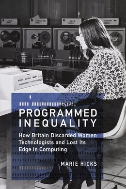 Book Programmed Inequality: How Britain Discarded Women Technologists And Lost Its Edge In Computing by Marie Hicks