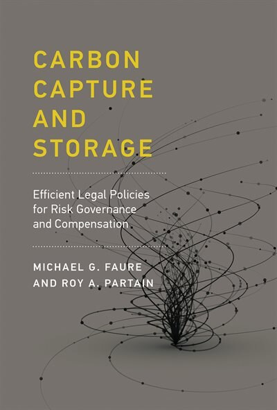 Carbon Capture And Storage: Efficient Legal Policies For Risk Governance And Compensation by Michael Gebert Faure