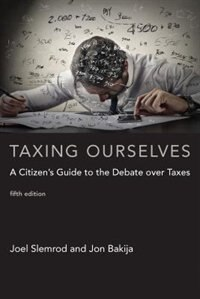 Book Taxing Ourselves: A Citizen's Guide To The Debate Over Taxes by Joel Slemrod