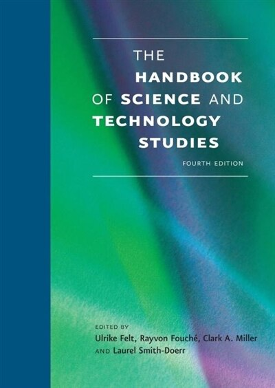 The Handbook Of Science And Technology Studies, Fourth Edition by Ulrike Felt