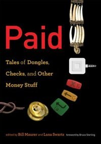 Paid: Tales Of Dongles, Checks, And Other Money Stuff by Bill Maurer