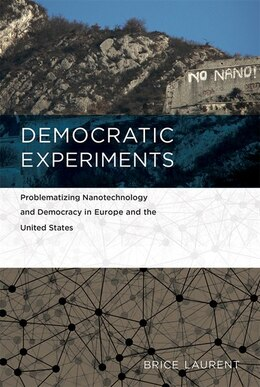 Book Democratic Experiments: Problematizing Nanotechnology And Democracy In Europe And The United States by Brice Laurent