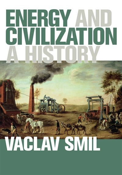 Energy And Civilization: A History de Vaclav Smil