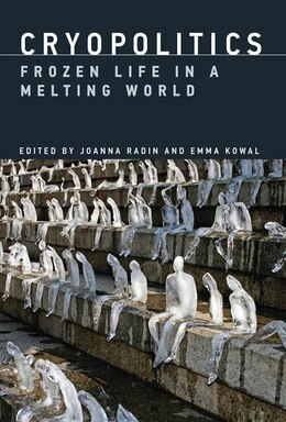 Book Cryopolitics: Frozen Life In A Melting World by Joanna Radin