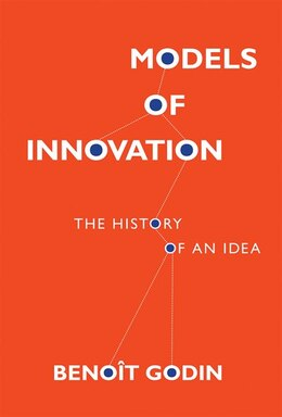 Book Models Of Innovation: The History Of An Idea by Benoît Godin
