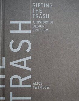 Book Sifting The Trash: A History Of Design Criticism by Alice Twemlow