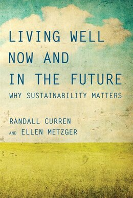 Book Living Well Now And In The Future: Why Sustainability Matters by Randall Curren
