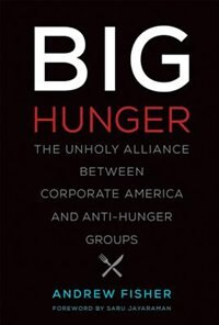 Book Big Hunger: The Unholy Alliance Between Corporate America And Anti-hunger Groups by Andrew Fisher