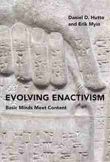 Evolving Enactivism: Basic Minds Meet Content by Daniel D. Hutto