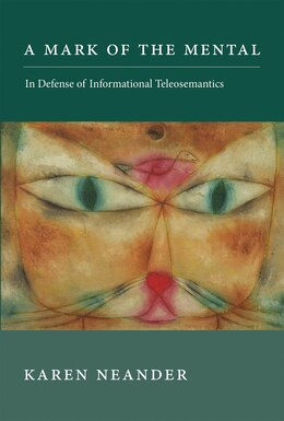 Book A Mark Of The Mental: In Defense Of Informational Teleosemantics by Karen Neander