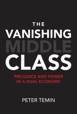 Book The Vanishing Middle Class: Prejudice And Power In A Dual Economy by Peter Temin