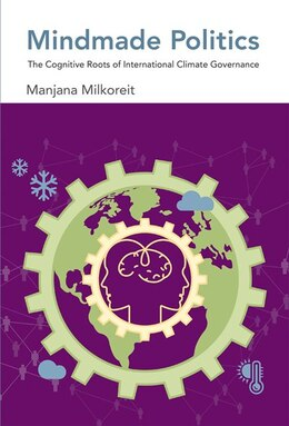 Book Mindmade Politics: The Cognitive Roots Of International Climate Governance by Manjana Milkoreit