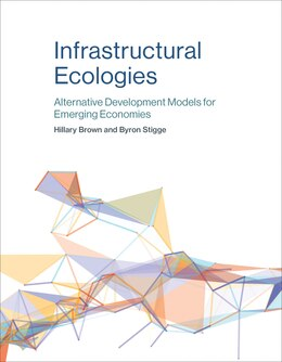 Book Infrastructural Ecologies: Alternative Development Models For Emerging Economies by Hillary Brown