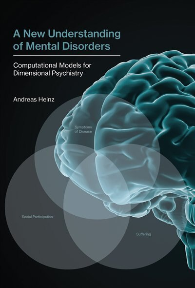 A New Understanding Of Mental Disorders: Computational Models For Dimensional Psychiatry by Andreas Heinz