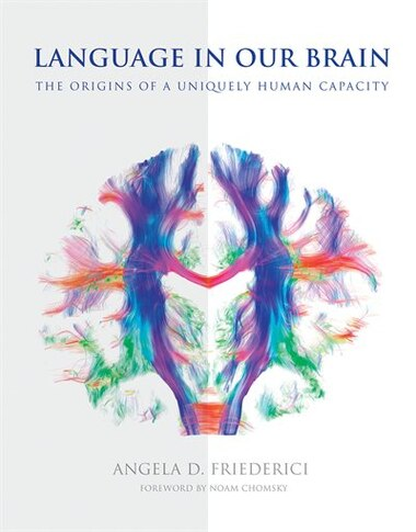 Language In Our Brain: The Origins Of A Uniquely Human Capacity de Angela D. Friederici