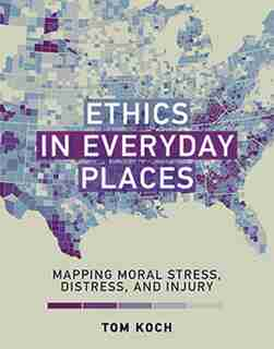 Ethics in Everyday Places: Mapping Moral Stress, Distress, and Injury by Tom Koch